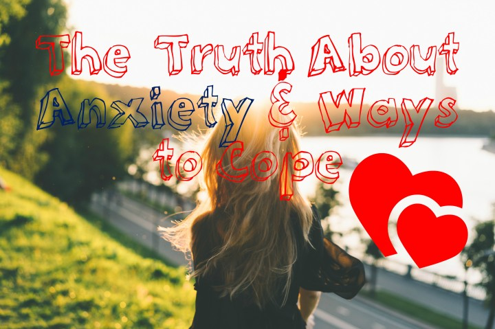 The Truth About Anxiety & Ways ToCope